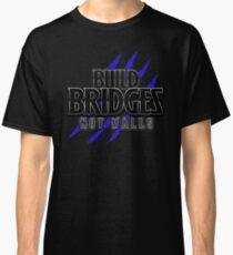 BUILD BRIDGES NOT WALLS 2.0 Classic T-Shirt