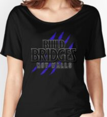 BUILD BRIDGES NOT WALLS 2.0 Women's Relaxed Fit T-Shirt