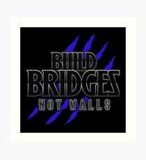 BUILD BRIDGES NOT WALLS 2.0 Art Print