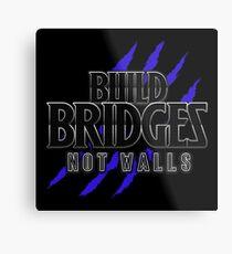 BUILD BRIDGES NOT WALLS 2.0 Metal Print
