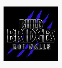 BUILD BRIDGES NOT WALLS 2.0 Photographic Print