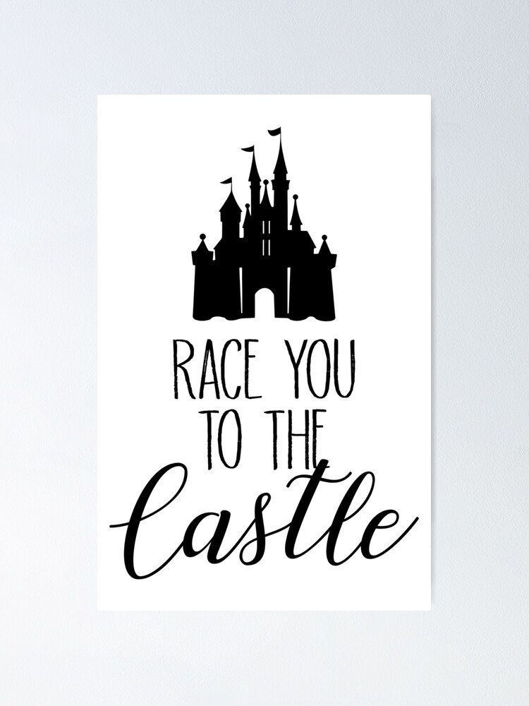 Race You To The Castle Poster By Danika 95 Redbubble