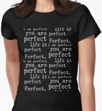 i am perfect you are perfect life is perfect white black Womens Fitted T-Shirt