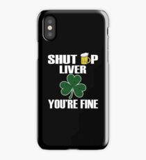 St Patrick's Day Drinking Beer- Shut Up Liver You're Fine T-shirt iPhone Case/Skin