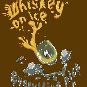 Whiskey on ice - everything nice - Have a fun by BestStuffDepot