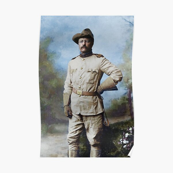 President Theodore Roosevelt in his Rough Riders uniform with his signature blue polka-dotted scarf, 26 October 1898. Poster