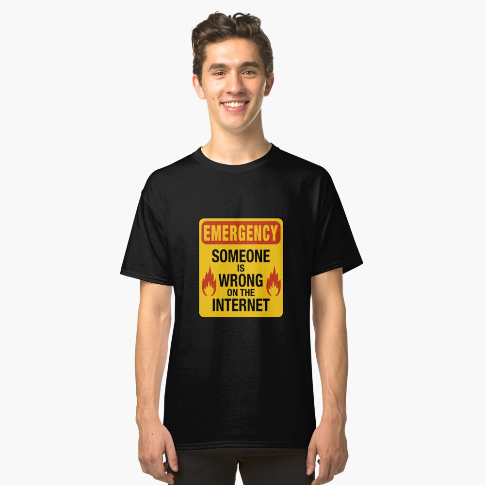 Emergency  – Someone is Wrong on the Internet Classic T-Shirt Front