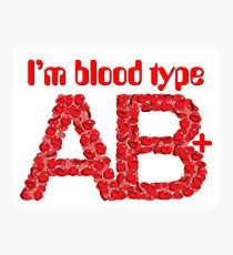 I'm blood type AB positive Photographic Print