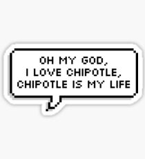 oh my god i love chipotle chipotle is my life Sticker