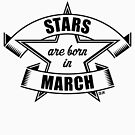 Stars are born in March (Birthday / Gift / Black) by MrFaulbaum