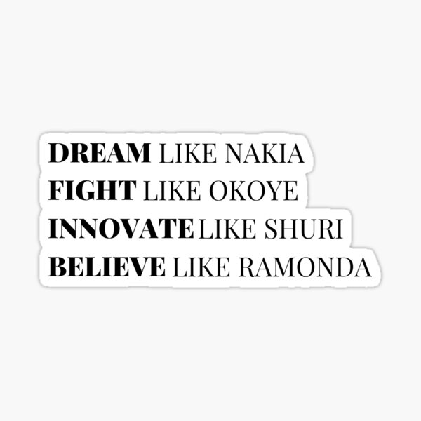 Dream Like Nakia Fight Like Okoye Innovate Like Shuri Believe Like Ramonda Sticker