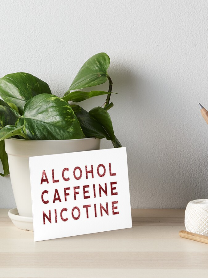 Alcohol Caffeine Nicotine Funny Provocative Phrases For Men And Women Art Board Print By Art O Rama Shop