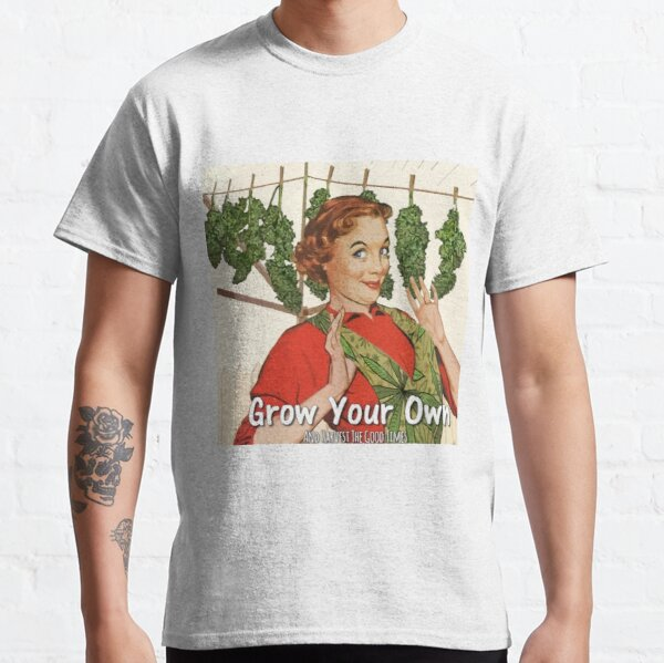 Grow Your Own Classic T-Shirt