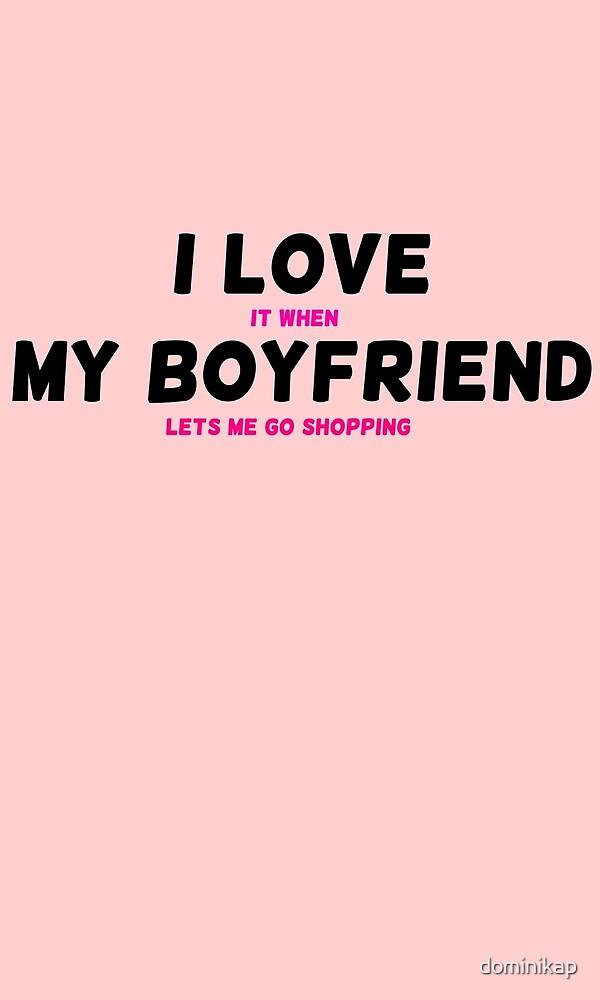 I Love It When My Boyfriend Lets Me Go Shopping By Dominikap