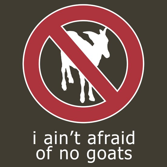 TShirtGifter presents: I Ain't Afraid of No Goats