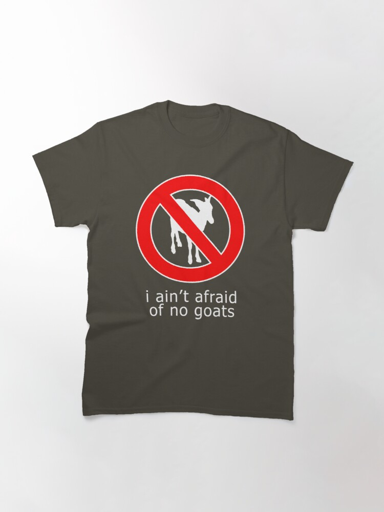 Alternate view of I Ain't Afraid of No Goats Classic T-Shirt