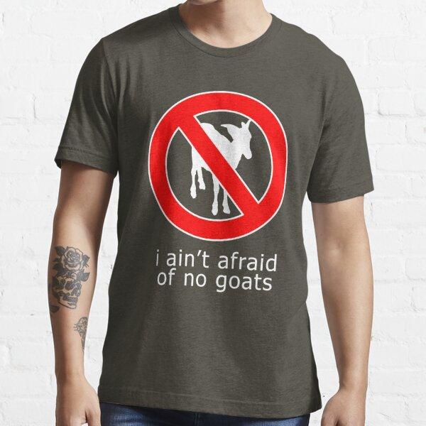 I Ain't Afraid of No Goats Essential T-Shirt