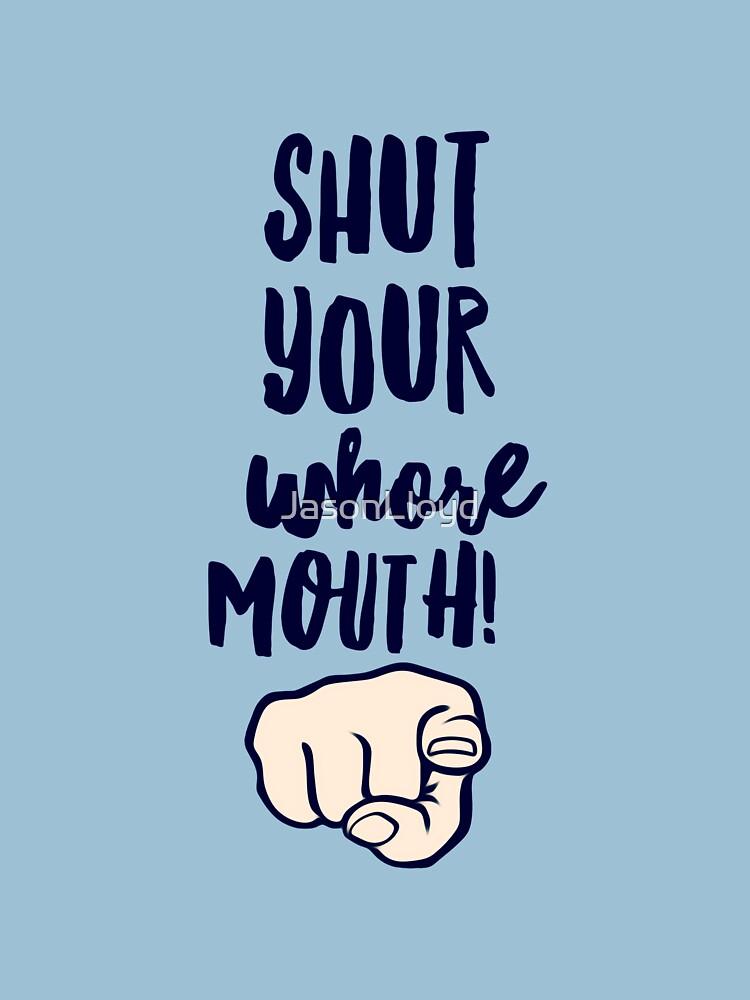 Shut Up Whore by JasonLloyd