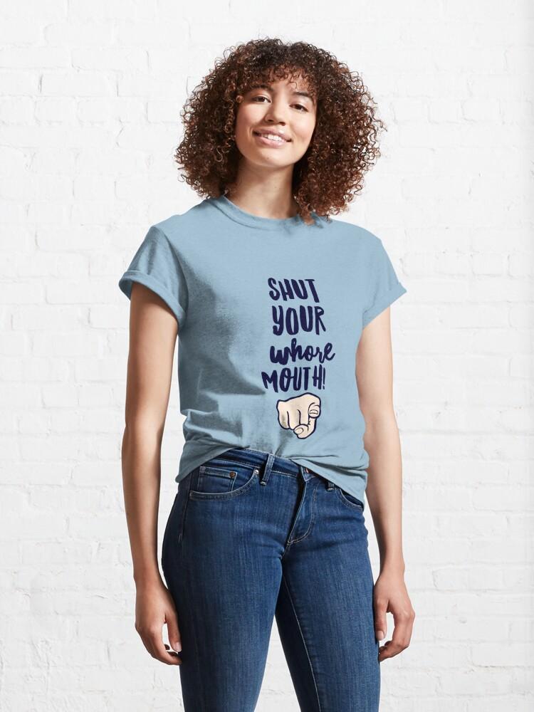 Alternate view of Shut Up Whore Classic T-Shirt