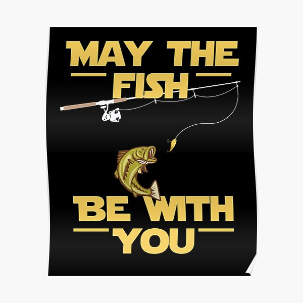 May The Fish Be With You Star Fisherman Fishing  Poster