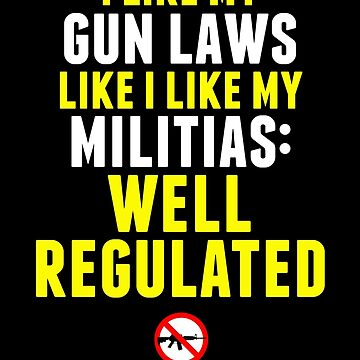 I Like My Gun Laws Like I Like My Militias: Well Regulated by shaggylocks