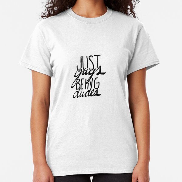 just guys being dudes Classic T-Shirt