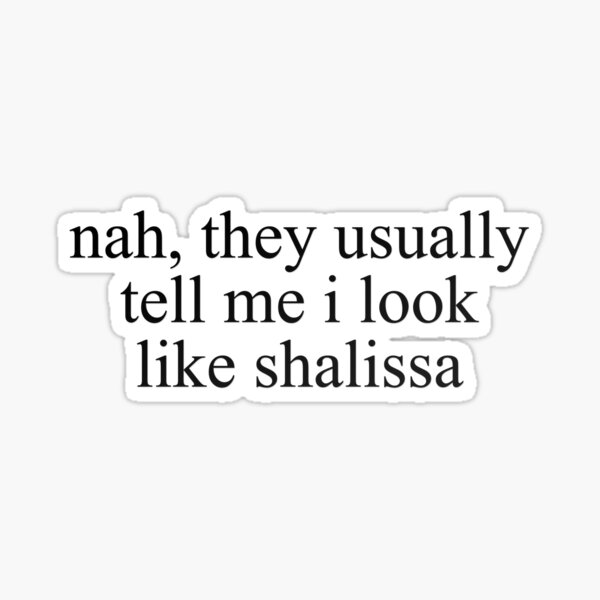 nay, they usually tell me i look like shalissa - vine quote Sticker