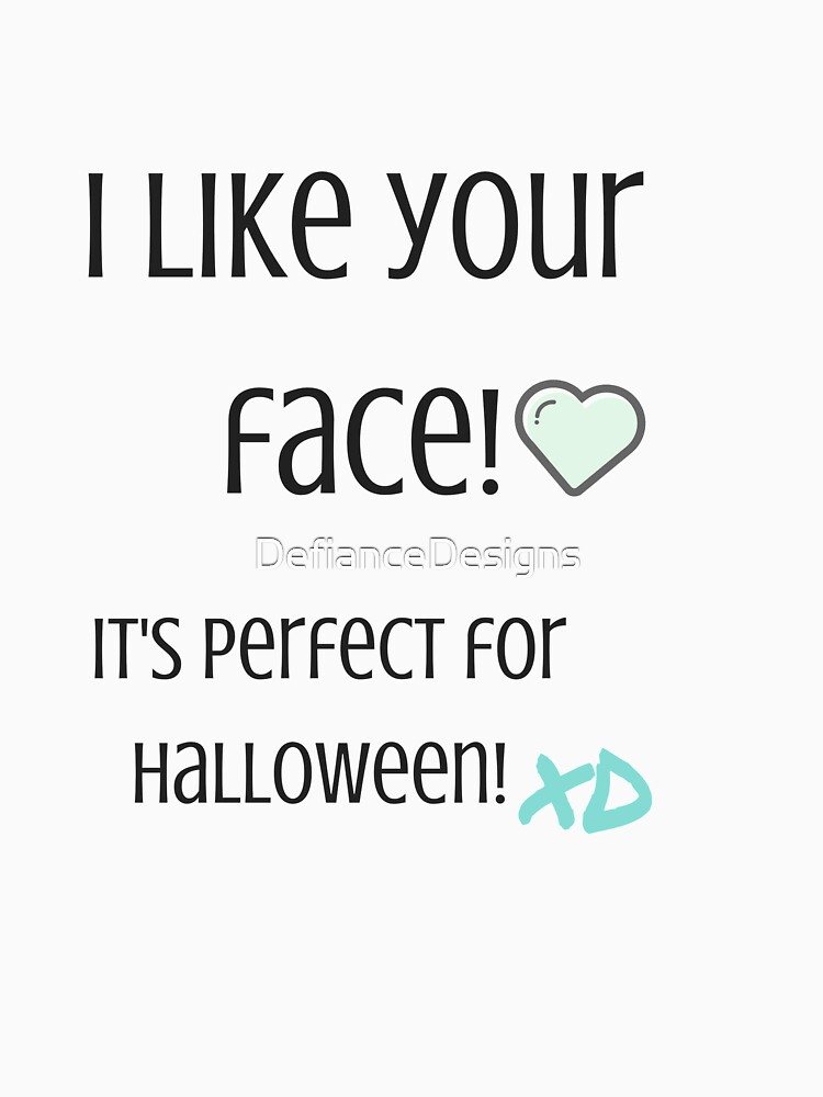 I Like Your Face! by DefianceDesigns