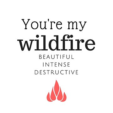 My Beautiful, Destructive Wildfire by DefianceDesigns