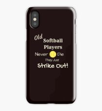 Old Softball Players Never Die - They Just Strike Out! iPhone Case/Skin