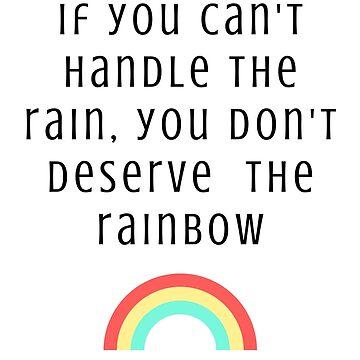 No rain, no rainbow (No Pain, no gain) by DefianceDesigns