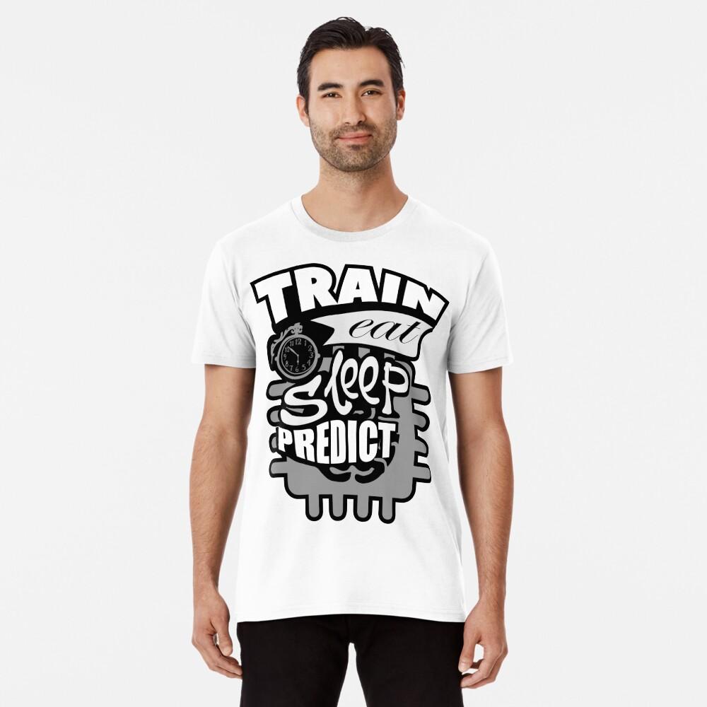 Machine Learning –Train Eat Sleep Predict Premium T-Shirt