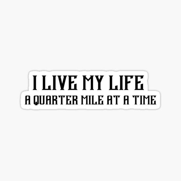 I Live My Life a Quarter Mile Sticker