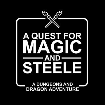 A Quest for Magic and Steele by craftybadgertee