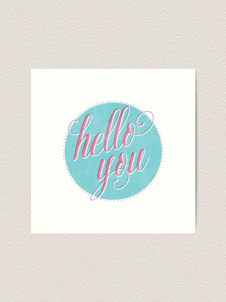 Alternate view of Hello You Art Print
