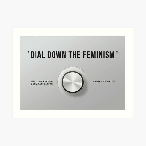 Dial Down the Feminism (American English) Art Print