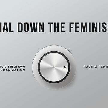 Dial Down the Feminism (American English) by dialitdown
