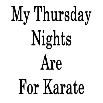 My Thursday Nights Are For Karate  by supernova23