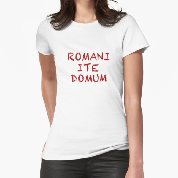 """""""Romans Go Home"""" Fitted T-Shirt"""