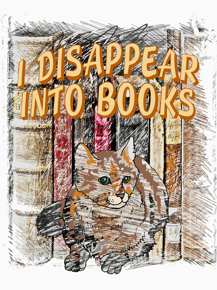 I Disappear Into Books Cat  by Rightbrainwoman
