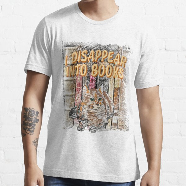 I Disappear Into Books Cat  Essential T-Shirt