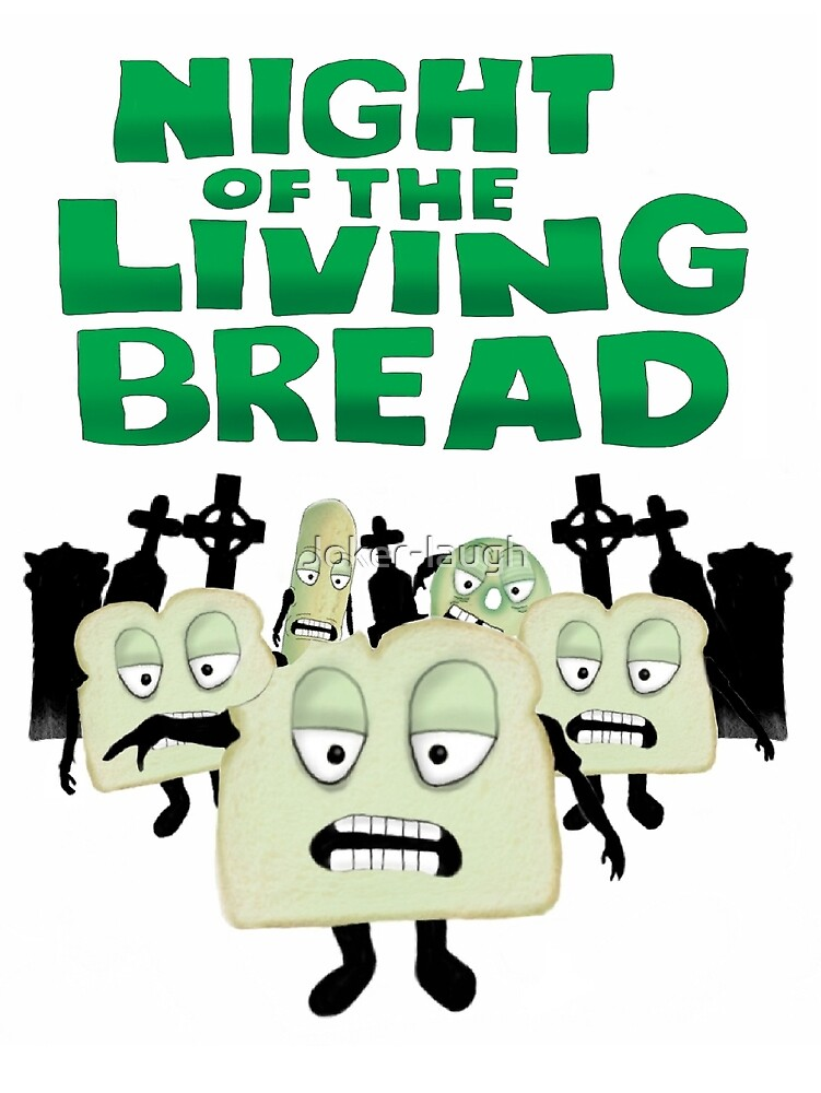 Night of the living Bread by Joker-laugh