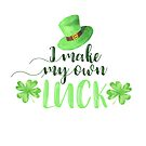 I Make My Own Luck by JMMDesigns