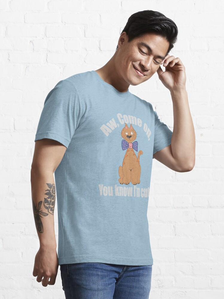Alternate view of Aw, Come on. You Know I'm Cute Tee/Hoodie Essential T-Shirt