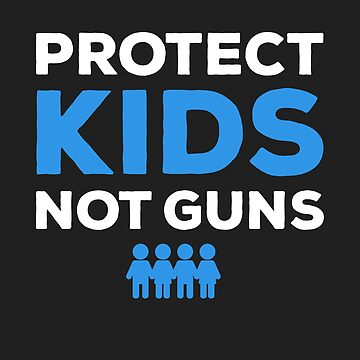 Protect Kids, Not Guns by contafacil