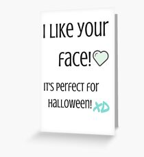 I Like Your Face! Greeting Card