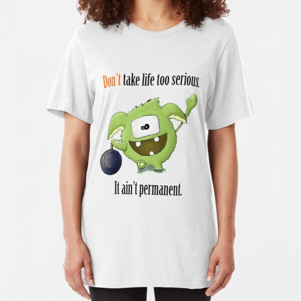 Don't Take Life Too Serious - It Ain't Permanent Slim Fit T-Shirt