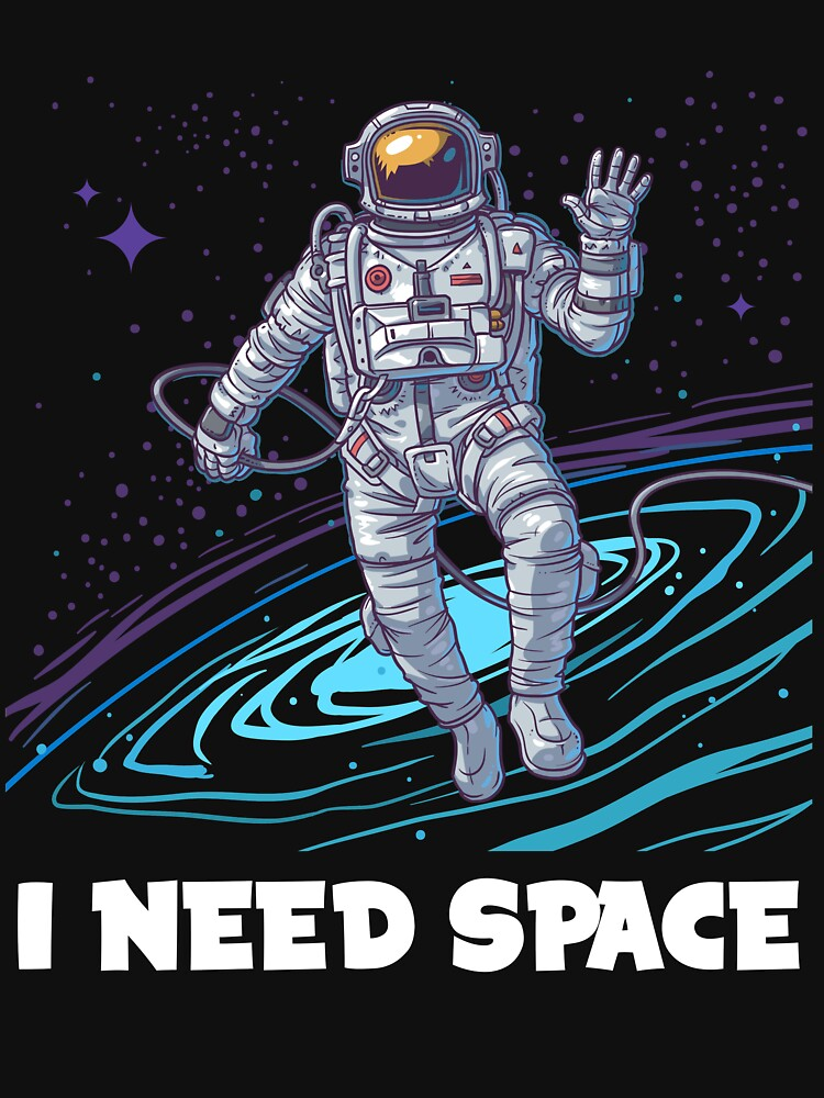 I Need Space - Funny Astronaut T Shirt by funnyteeshirts
