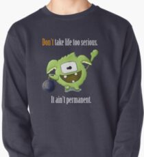 Don't Take Life Too Serious - It Is Not Permanent! Pullover