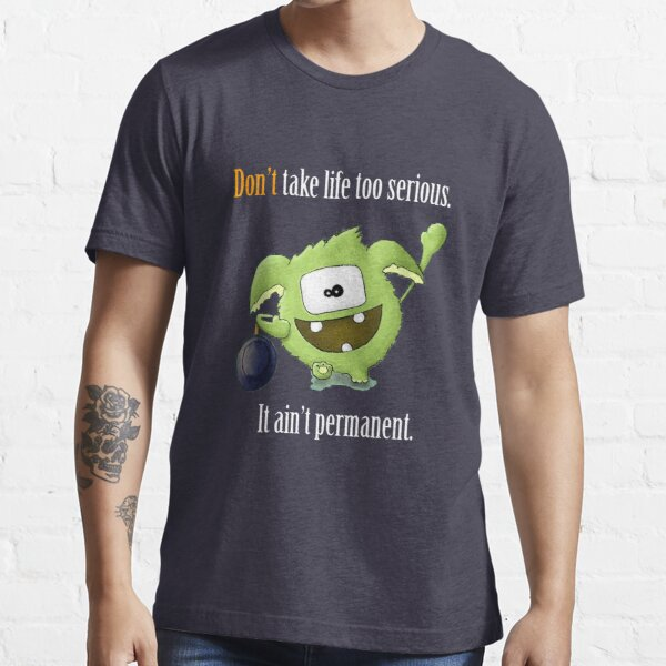 Don't Take Life Too Serious - It Is Not Permanent! Essential T-Shirt